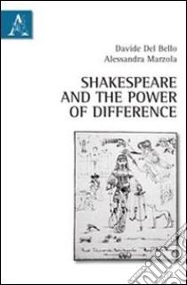 Shakespeare and the power of difference libro di Del Bello Davide - Marzola Alessandra