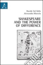 Shakespeare and the power of difference libro di Del Bello Davide - Marzola Alessandra