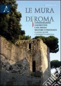 Le mura di Roma. Considerazioni sulla costruzione e sul ruolo militare e strategico libro di Botrè Claudio - Susanna Fiammetta
