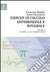 Esercizi di calcolo differenziale e integrale. Vol. 1: Funzioni di una variabile reale libro