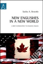 New englishes in a new world. A brief introduction to canadian english. Ediz. italiana e inglese libro di Berardo Sacha A.