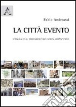 La citt evento. L'Aquila ed il terremoto. Riflessioni urbanistiche libro di Andreassi Fabio