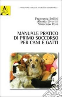 Manuale pratico di primo soccorso per cani e gatti libro di Bellini Francesca - Liverini Alessia - Rosa Vincenzo