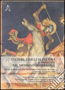 Culture, livelli di cultura e ambienti nel Medioevo occidentale. Atti del 9° Convegno della società italiana di filologia romanza (Bologna, 5-8 ottobre 2009) libro