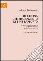 Disciplina del trattamento di fine rapporto: qualificazione giuridica della fattispecie e profili applicativi libro