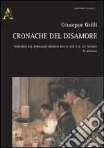 Cronache del disamore. Percorsi del romanzo iberico tra il XIX e il XX secolo libro