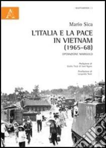 L'Italia e la pace in Vietnam (1965-68). Operazione Marigold libro di Sica Mario