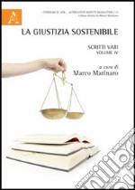La giustizia sostenibile. Scritti vari. Vol. 4 libro