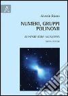 Numeri, gruppi, polinomi. Un'introduzione all'algebra libro