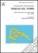 Venezia nel tempo. Atlante storico dello sviluppo urbano 726-1797 libro