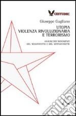 Utopia, violenza rivoluzionaria e terrorismo. Analisi dei movimenti del Sessantotto e del Settantasette libro
