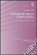 Integrare nella complessità. I servizi socio-sanitari nel Lazio libro