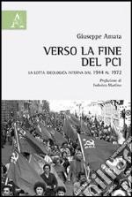 Verso la fine del PCI. La lotta ideologica interna dal 1944 al 1972 libro