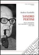 Sandro Pertini. Dalla liberazione alla solidarietà nazionale 1945-1978 libro