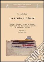 La verità e il bene. «Veritas», «bonitas», «verum» e «bonum» nelle «Quaestiones disputatae de veritate» di Tommaso d'Aquino libro
