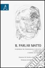 Il parlar matto. Schizofrenia tra fenomenologia e linguistica. Il corpus CIPPS. Con DVD libro