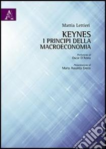 Keynes. I principi della macroeconomia libro di Lettieri Mattia