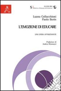 L'emozione di educare. Una sfida affascinante libro di Collacchioni Luana - Borin Paolo
