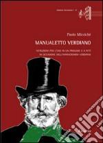 Manualetto verdiano. Istruzioni per l'uso in un prologo e 4 atti in occasione dell'anniversario verdiano libro