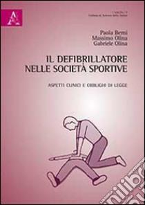 Il defibrillatore nelle società sportive libro di Berni Paola - Olima Massimo - Olima Gabriele
