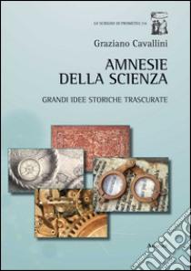 Amnesie della scienza. Grandi idee storiche trscurate libro di Cavallini Graziano