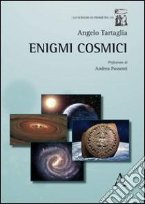 Enigmi cosmici libro di Tartaglia Angelo