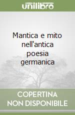 Mantica e mito nell'antica poesia germanica libro di Buti Giangabriella