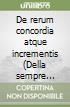De rerum concordia atque incrementis (Della sempre crescente armonia delle cose) libro