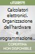 Calcolatori elettronici. Organizzazione dell'hardware e programmazione in linguaggio Assembly