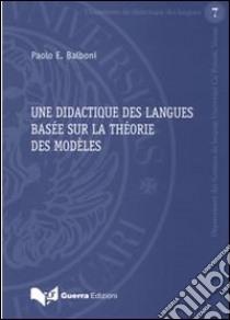 Une didactique des langues basée sur la théorie des modèles libro di Balboni Paolo E.