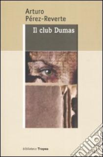 Il club Dumas libro di Pérez-Reverte Arturo