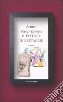 Il Pittore di battaglie libro di Pérez-Reverte Arturo