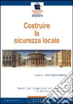 Costruire la sicurezza locale. Spunti per progettare sui territori in maniera partecipata libro di Inserra P. Paolo