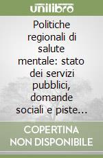 Politiche regionali di salute mentale: stato dei servizi pubblici, domande sociali e piste di lavoro. Il caso Lazio libro di Inserra P. Paolo - Rellini Giulia