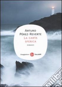 La Carta sferica libro di Pérez-Reverte Arturo