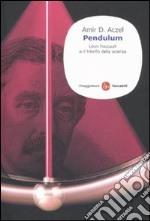 Pendulum. Léon Foucault e il trionfo della scienza libro