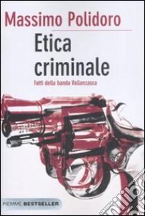 Etica criminale. Fatti della banda Vallanzasca libro di Polidoro Massimo