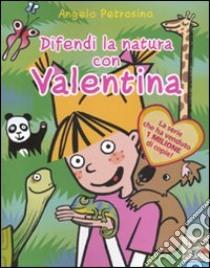 Difendi la natura con Valentina libro di Petrosino Angelo