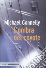 L'ombra del coyote libro di Connelly Michael