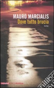 Dove tutto brucia libro di Marcialis Mauro