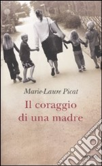 Il Coraggio di una madre libro di Picat Marie-Laure
