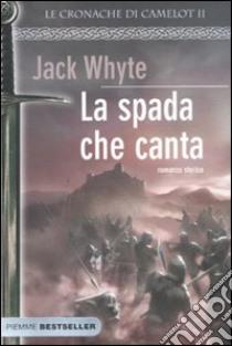 La spada che canta. Le cronache di Camelot (2) libro di Whyte Jack