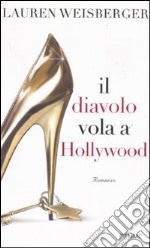 Il Diavolo vola a Hollywood libro di Weisberger Lauren