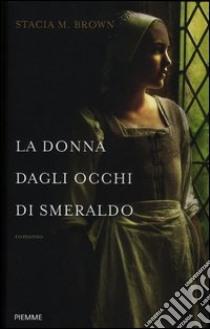 La donna dagli occhi di smeraldo libro di Brown Stacia M.