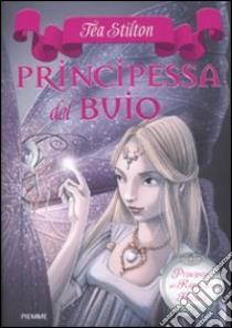 Principessa del buio. Principesse del regno della fantasia (5) libro di Stilton Tea