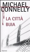 La Città buia libro di Connelly Michael