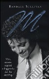 M. Vita, morte, segreti e leggenda del Re del Pop libro