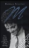 M. Vita, morte, segreti e leggenda del Re del Pop