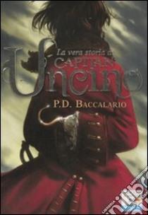 La vera storia di Capitan Uncino libro di Baccalario Pierdomenico