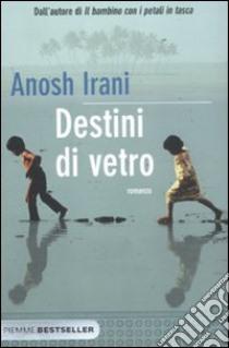 Destini di vetro libro di Irani Anosh
